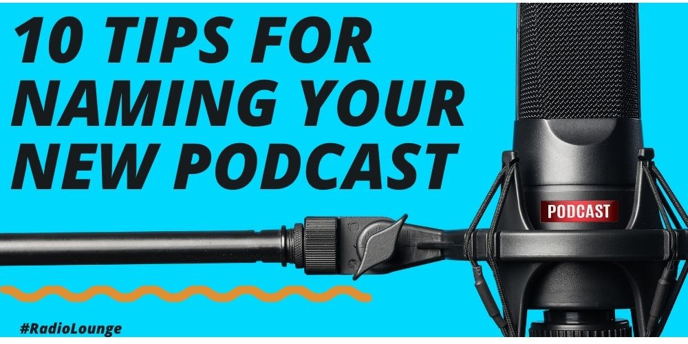 10 Tips For Naming Your Podcast